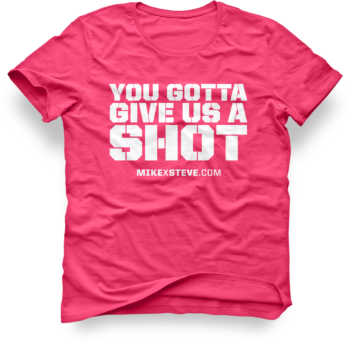MikexSteve Pink You Gotta Give Us A Shot T-Shirt